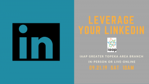 Leverage Your LinkedIn September 21, 2019, IAAP Topeka Branch