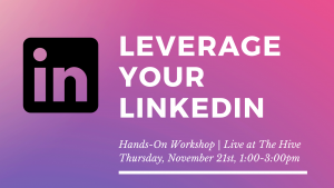 """Leveraging Your LinkedIn"" @ The Hive"